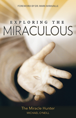 Books By Miracle Hunter Michael Oneill Exploring The Miraculous